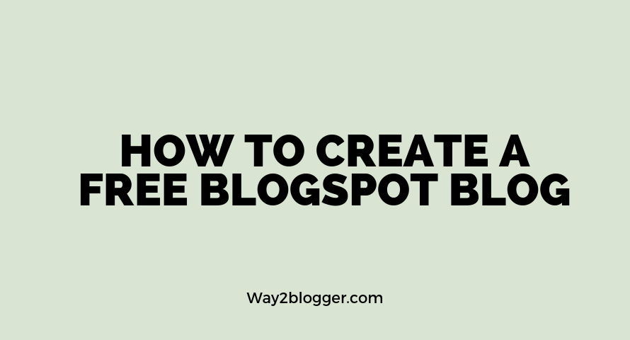 How To Create A Free Blogspot Blog In 2019 : (Blogger.com)