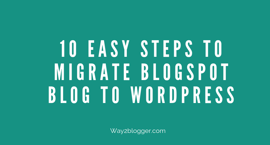 10 Easy Steps To Migrate Blogspot Blog To WordPress (Guide)