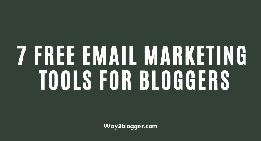 7 Free Email Marketing Tools For Bloggers (Best List Ever)