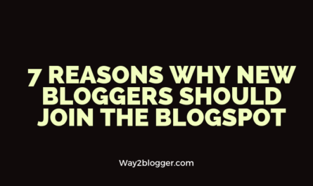 7 Reasons Why New Bloggers Should Join The Blogspot