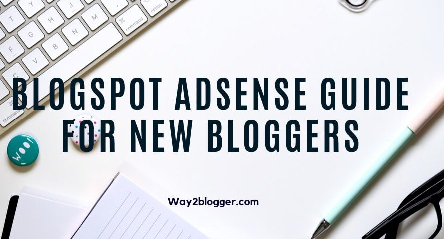 Blogspot AdSense Guide For A New Blogger : (5 Approval Tips)