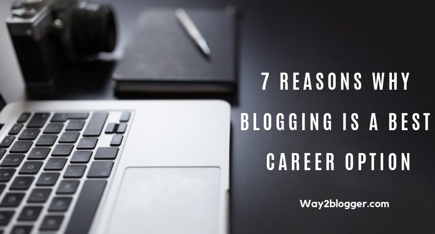 7 Reasons Why Blogging Is A Best Career Option